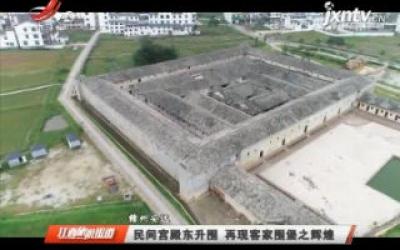 赣州安远:民间宫殿东升围 再现客家围堡之辉煌